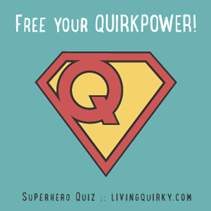 Free your QUIRKPOWER! Stop hiding your gifts. Reveal how powerful you are with this free Superhero Quiz!