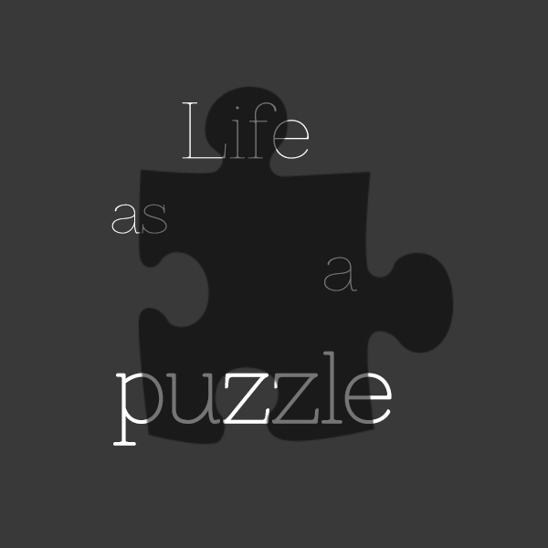 Life as a puzzle