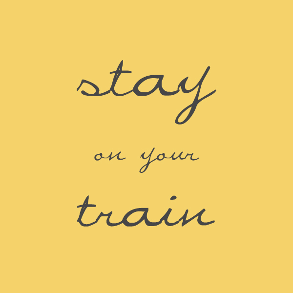 Stay on your train